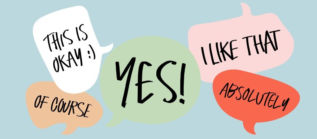 """A graphic illustration of several multicolored speech bubbles featuring the words  """"Yes!"""", """"Absolutely"""", """"Of Course"""", and """"This Is Okay :)"""""""